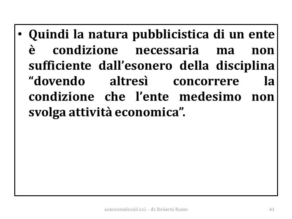 """Quindi la natura pubblicistica di un ente è condizione necessaria ma non sufficiente dall'esonero della disciplina """"dovendo altresì concorrere la cond"""