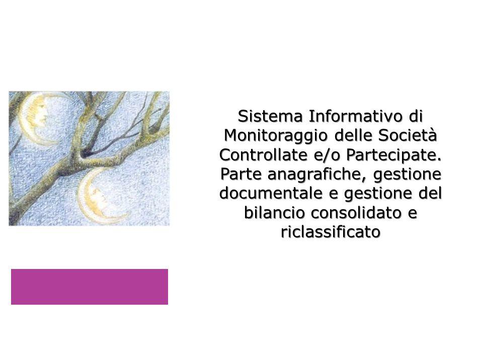 Sistema Informativo di Monitoraggio delle Società Controllate e/o Partecipate. Parte anagrafiche, gestione documentale e gestione del bilancio consoli