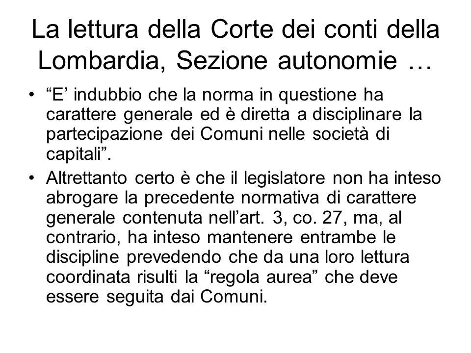La lettura della Corte dei conti della Lombardia, Sezione autonomie … E' indubbio che la norma in questione ha carattere generale ed è diretta a disciplinare la partecipazione dei Comuni nelle società di capitali .