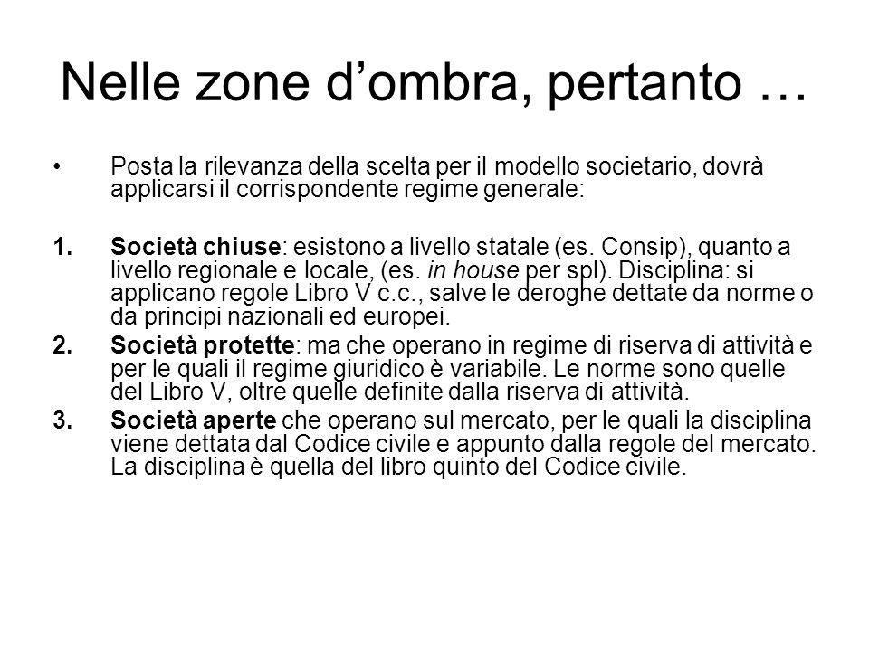 Nelle zone d'ombra, pertanto … Posta la rilevanza della scelta per il modello societario, dovrà applicarsi il corrispondente regime generale: 1.Società chiuse: esistono a livello statale (es.