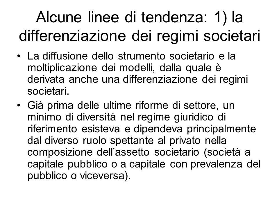 Alcune linee di tendenza: 1) la differenziazione dei regimi societari La diffusione dello strumento societario e la moltiplicazione dei modelli, dalla quale è derivata anche una differenziazione dei regimi societari.
