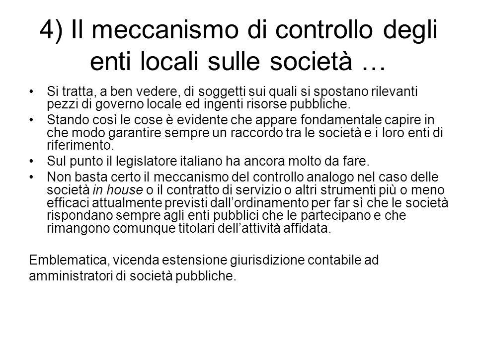 4) Il meccanismo di controllo degli enti locali sulle società … Si tratta, a ben vedere, di soggetti sui quali si spostano rilevanti pezzi di governo locale ed ingenti risorse pubbliche.