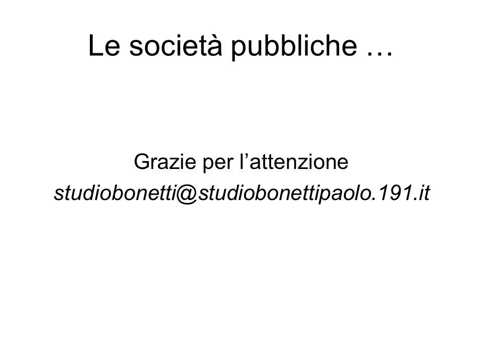 Le società pubbliche … Grazie per l'attenzione studiobonetti@studiobonettipaolo.191.it