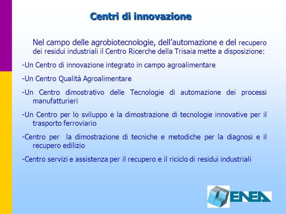 Centri di innovazione Nel campo delle agrobiotecnologie, dell'automazione e del recupero dei residui industriali il Centro Ricerche della Trisaia mett