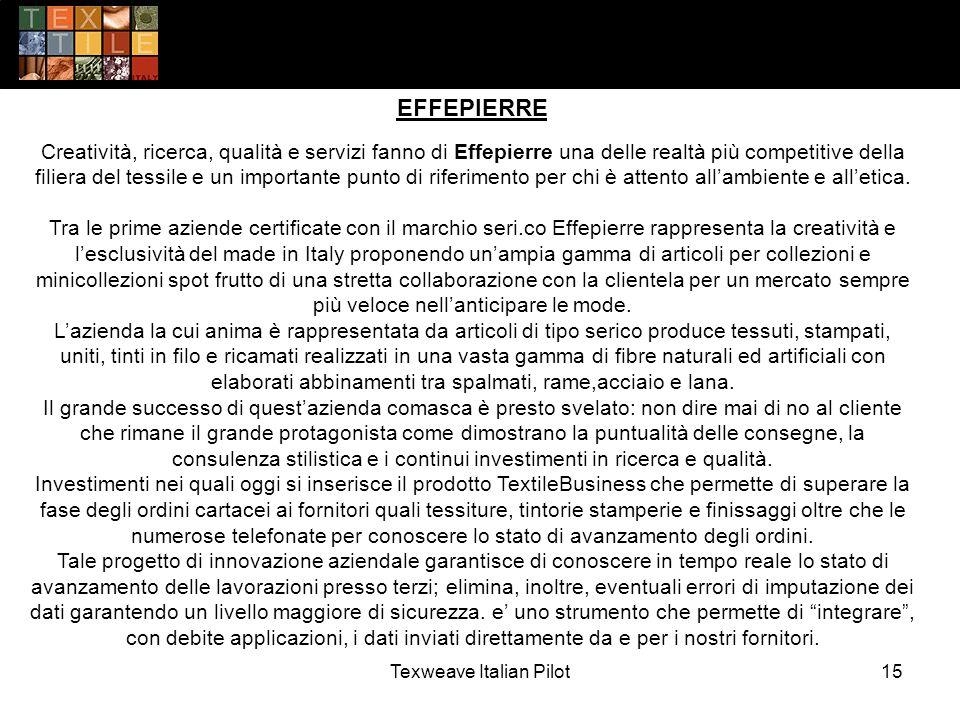 Texweave Italian Pilot15 EFFEPIERRE Creatività, ricerca, qualità e servizi fanno di Effepierre una delle realtà più competitive della filiera del tessile e un importante punto di riferimento per chi è attento all'ambiente e all'etica.