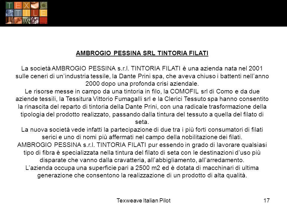 Texweave Italian Pilot17 AMBROGIO PESSINA SRL TINTORIA FILATI La società AMBROGIO PESSINA s.r.l. TINTORIA FILATI è una azienda nata nel 2001 sulle cen