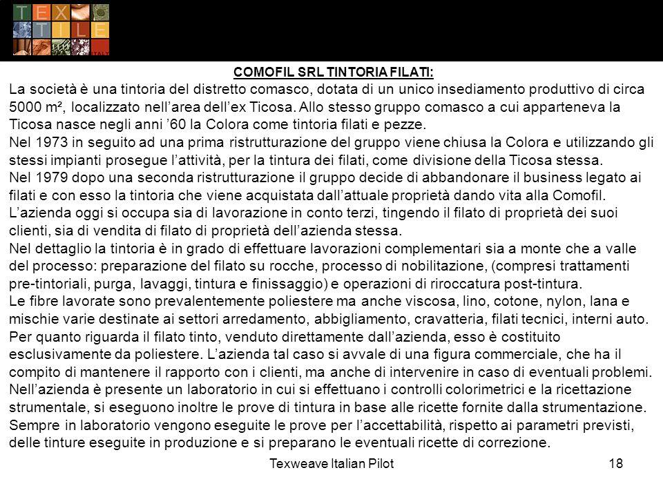 Texweave Italian Pilot18 COMOFIL SRL TINTORIA FILATI: La società è una tintoria del distretto comasco, dotata di un unico insediamento produttivo di circa 5000 m², localizzato nell'area dell'ex Ticosa.