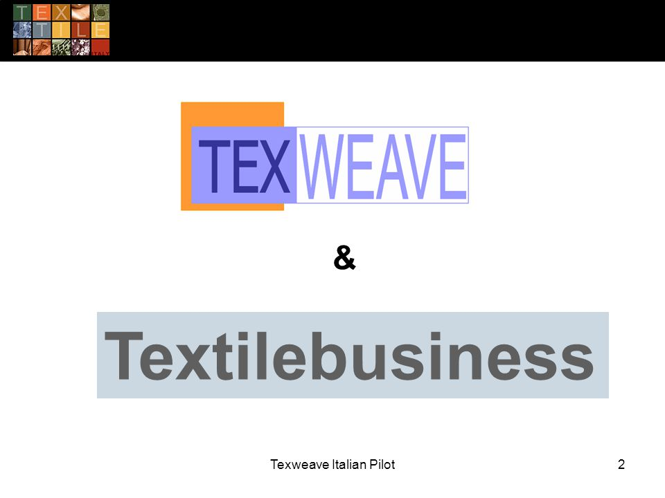 Texweave Italian Pilot3 The competitiveness of Italian brand was depending on the capability and the knowledge of districts; where districts are territorial systems geographically limited.