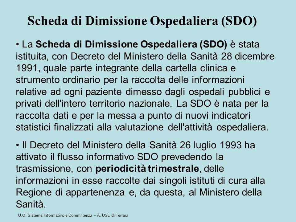 U.O. Sistema Informativo e Committenza – A. USL di Ferrara La Scheda di Dimissione Ospedaliera (SDO) è stata istituita, con Decreto del Ministero dell