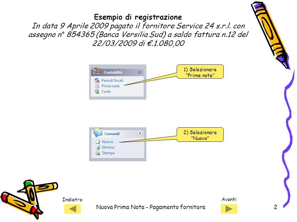 Indietro Avanti Nuova Prima Nota - Pagamento fornitore2 Esempio di registrazione In data 9 Aprile 2009 pagato il fornitore Service 24 s.r.l.