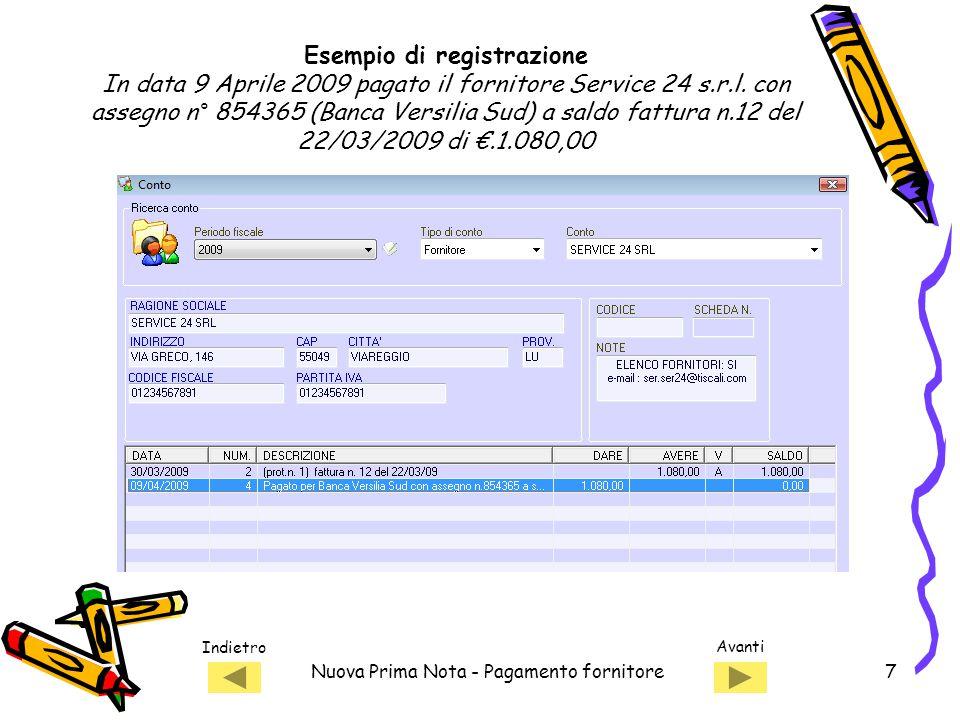 Indietro Avanti Nuova Prima Nota - Pagamento fornitore7 Esempio di registrazione In data 9 Aprile 2009 pagato il fornitore Service 24 s.r.l.