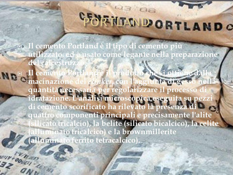  Il cemento Portland è il tipo di cemento più utilizzato, ed è usato come legante nella preparazione del calcestruzzo  Il cemento Portland è il prodotto che si ottiene dalla macinazione del clinker, con l aggiunta di gesso nella quantità necessaria per regolarizzare il processo di idratazione.