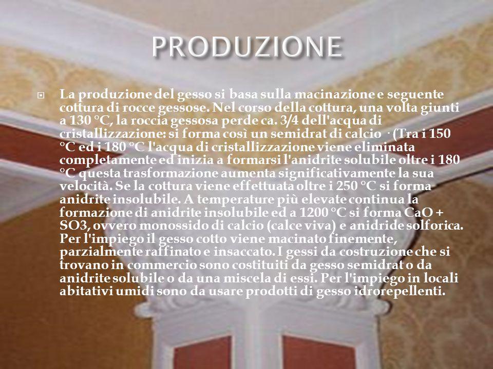  La produzione del gesso si basa sulla macinazione e seguente cottura di rocce gessose.