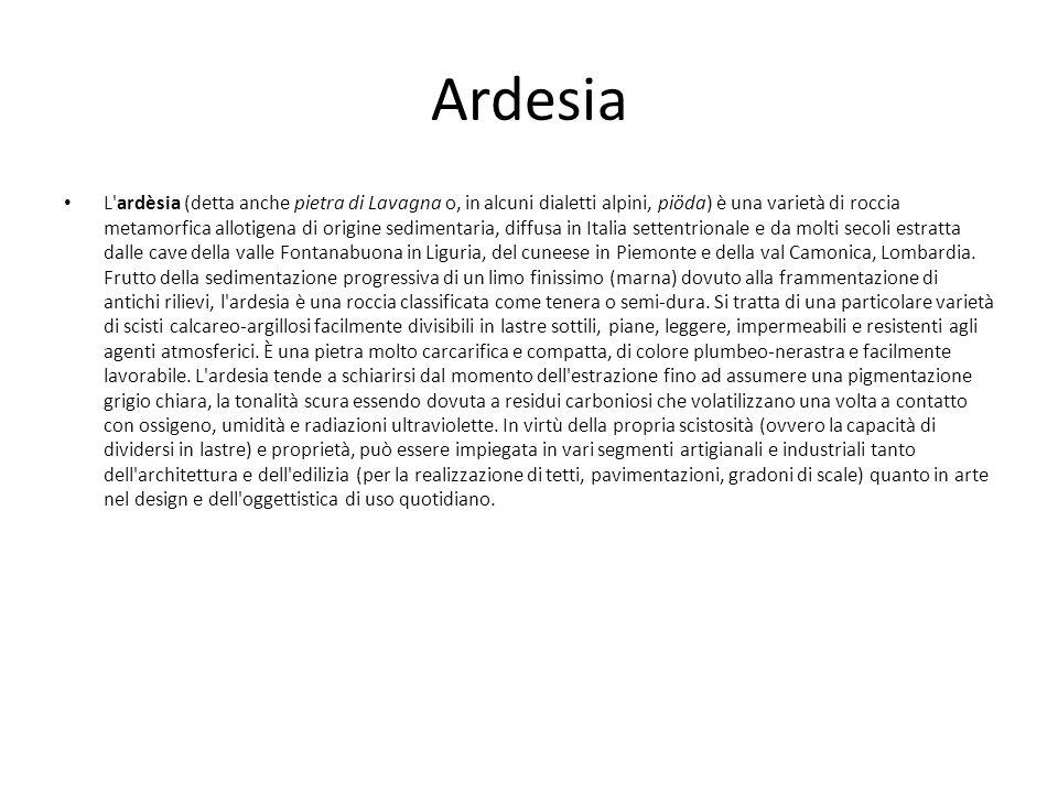 Ardesia L'ardèsia (detta anche pietra di Lavagna o, in alcuni dialetti alpini, piöda) è una varietà di roccia metamorfica allotigena di origine sedime