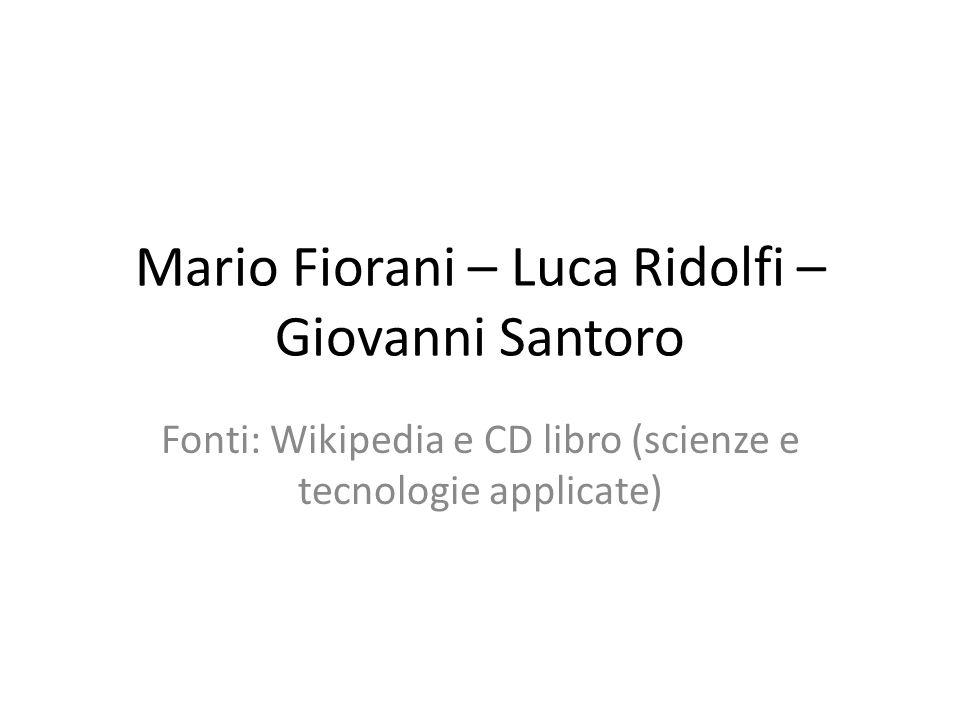 Mario Fiorani – Luca Ridolfi – Giovanni Santoro Fonti: Wikipedia e CD libro (scienze e tecnologie applicate)
