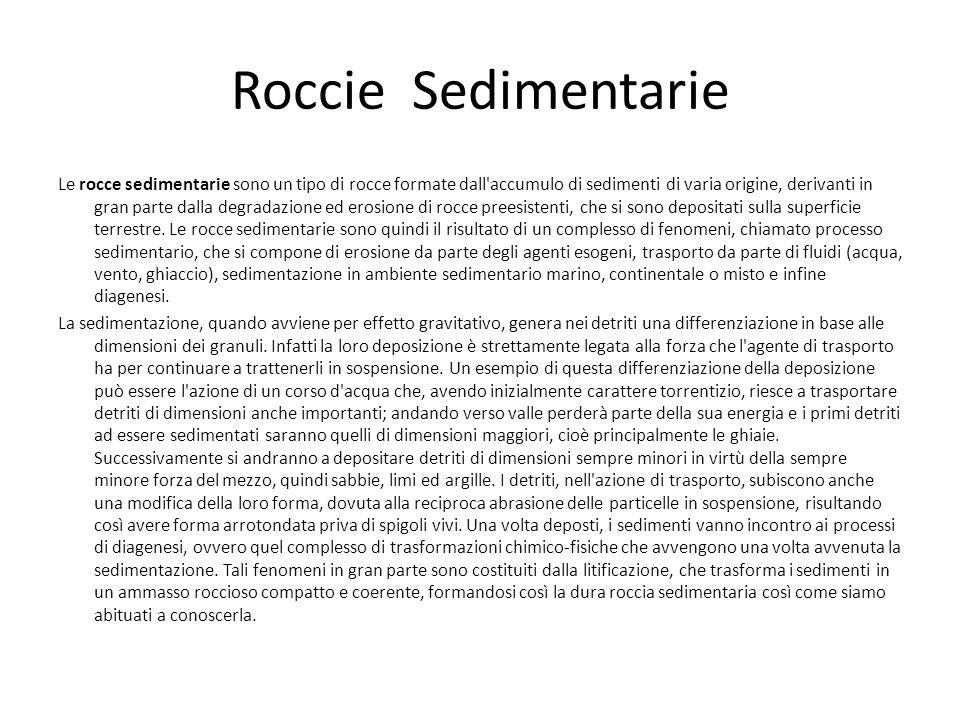 Roccie Sedimentarie Le rocce sedimentarie sono un tipo di rocce formate dall'accumulo di sedimenti di varia origine, derivanti in gran parte dalla deg