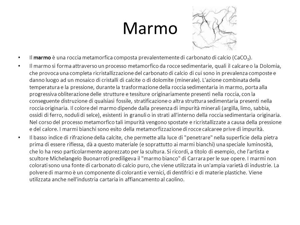 Marmo Il marmo è una roccia metamorfica composta prevalentemente di carbonato di calcio (CaCO 3 ). Il marmo si forma attraverso un processo metamorfic