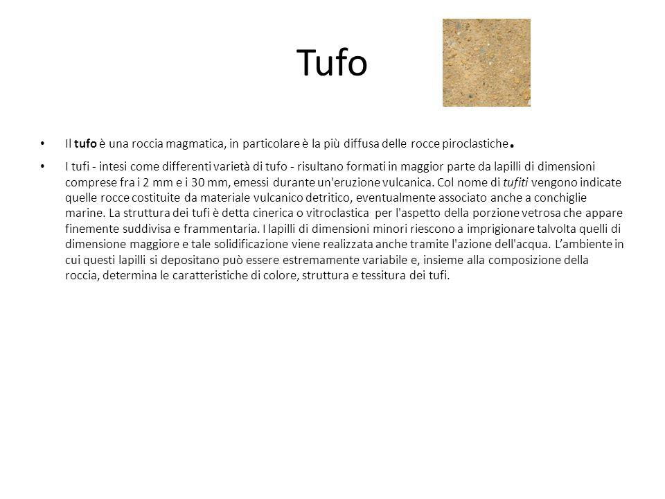 Tufo Il tufo è una roccia magmatica, in particolare è la più diffusa delle rocce piroclastiche. I tufi - intesi come differenti varietà di tufo - risu