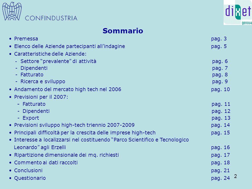 3 Si tratta della prima indagine svolta da Dixet - il Club delle Aziende tecnologiche genovesi - in collaborazione con Confindustria Genova, Sezione Automazione, Elettronica e Telecomunicazioni e Sezione Informatica.