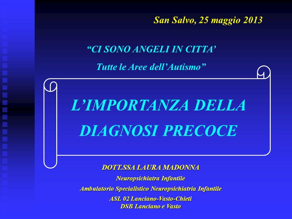 """""""CI SONO ANGELI IN CITTA' Tutte le Aree dell'Autismo"""" San Salvo, 25 maggio 2013 DOTT.SSA LAURA MADONNA Neuropsichiatra Infantile Ambulatorio Specialis"""