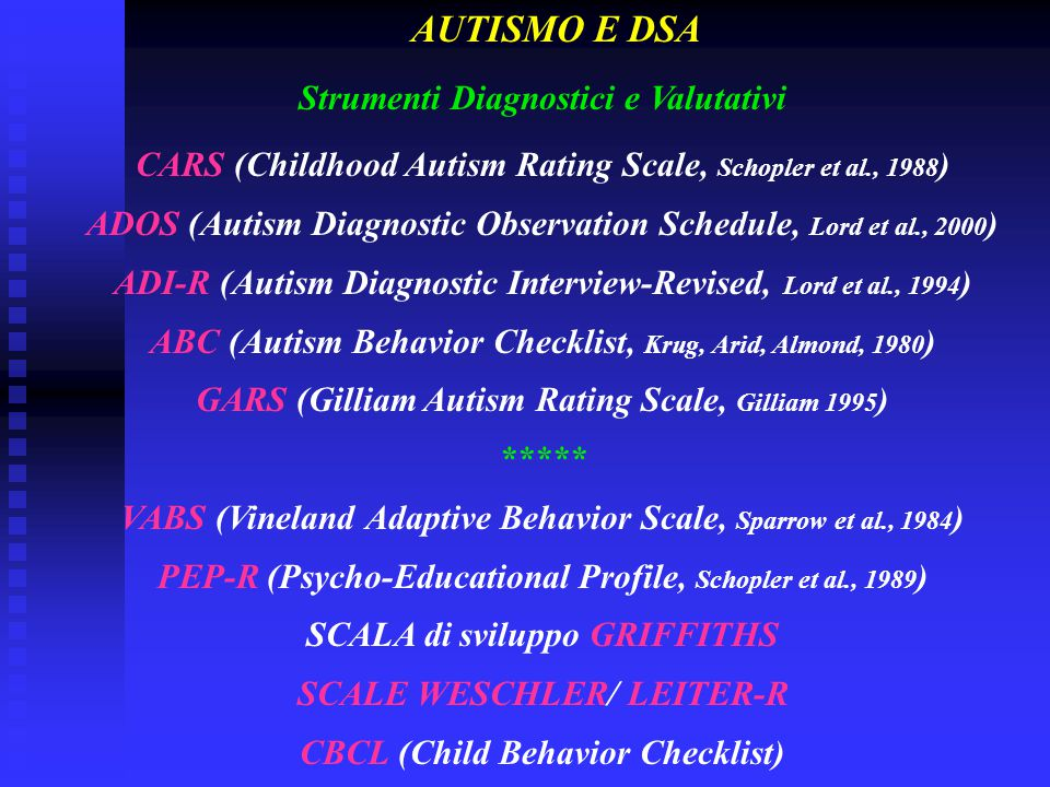 Strumenti Diagnostici e Valutativi CARS (Childhood Autism Rating Scale, Schopler et al., 1988 ) ADOS (Autism Diagnostic Observation Schedule, Lord et