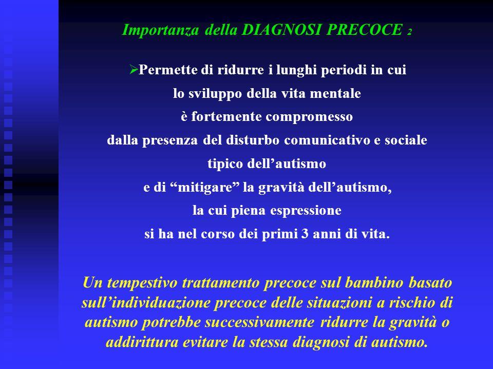 Importanza della DIAGNOSI PRECOCE 2  Permette di ridurre i lunghi periodi in cui lo sviluppo della vita mentale è fortemente compromesso dalla presen