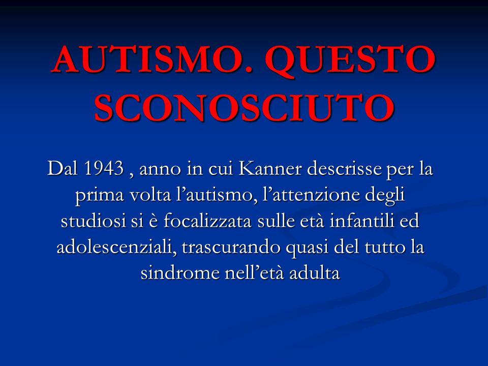 AUTISMO. QUESTO SCONOSCIUTO Dal 1943, anno in cui Kanner descrisse per la prima volta l'autismo, l'attenzione degli studiosi si è focalizzata sulle et