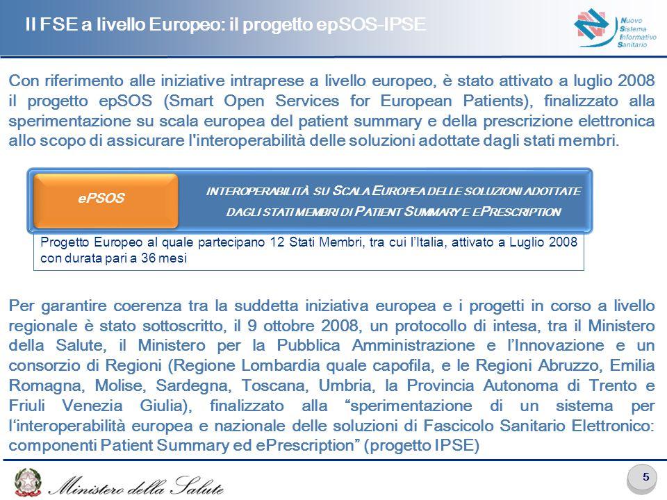 5 Il FSE a livello Europeo: il progetto epSOS-IPSE Con riferimento alle iniziative intraprese a livello europeo, è stato attivato a luglio 2008 il progetto epSOS (Smart Open Services for European Patients), finalizzato alla sperimentazione su scala europea del patient summary e della prescrizione elettronica allo scopo di assicurare l interoperabilità delle soluzioni adottate dagli stati membri.