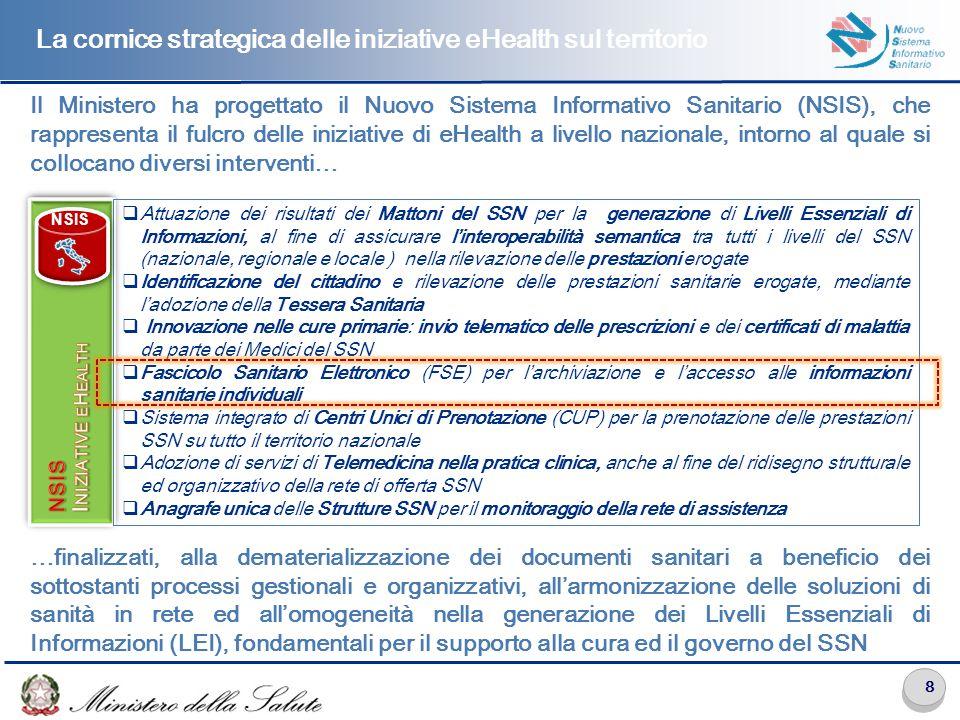 8 Il Ministero ha progettato il Nuovo Sistema Informativo Sanitario (NSIS), che rappresenta il fulcro delle iniziative di eHealth a livello nazionale,