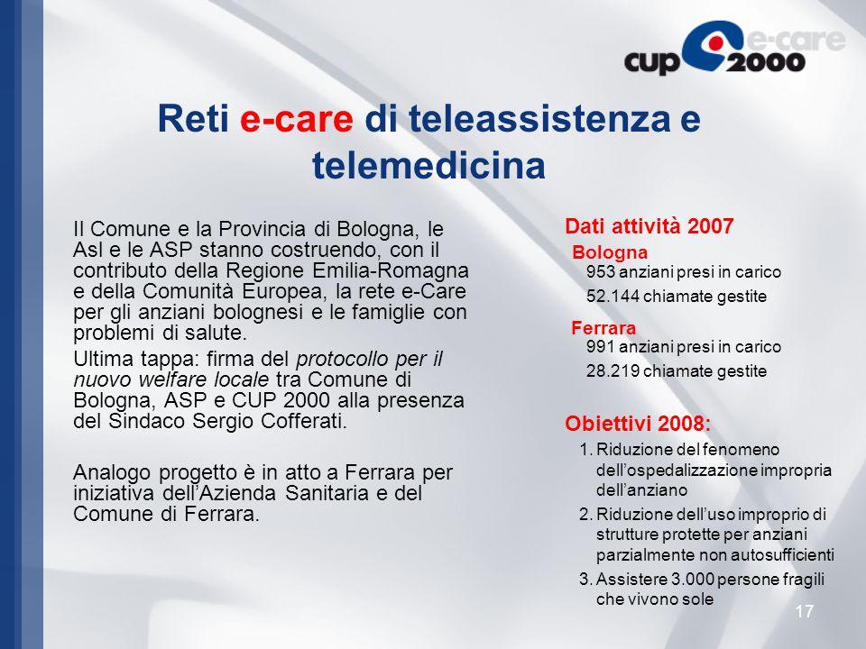 17 Il Comune e la Provincia di Bologna, le Asl e le ASP stanno costruendo, con il contributo della Regione Emilia-Romagna e della Comunità Europea, la rete e-Care per gli anziani bolognesi e le famiglie con problemi di salute.