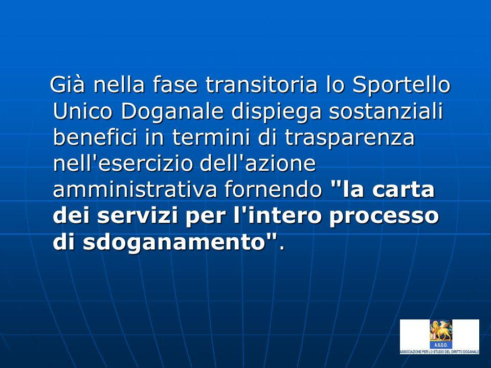 Già nella fase transitoria lo Sportello Unico Doganale dispiega sostanziali benefici in termini di trasparenza nell'esercizio dell'azione amministrati