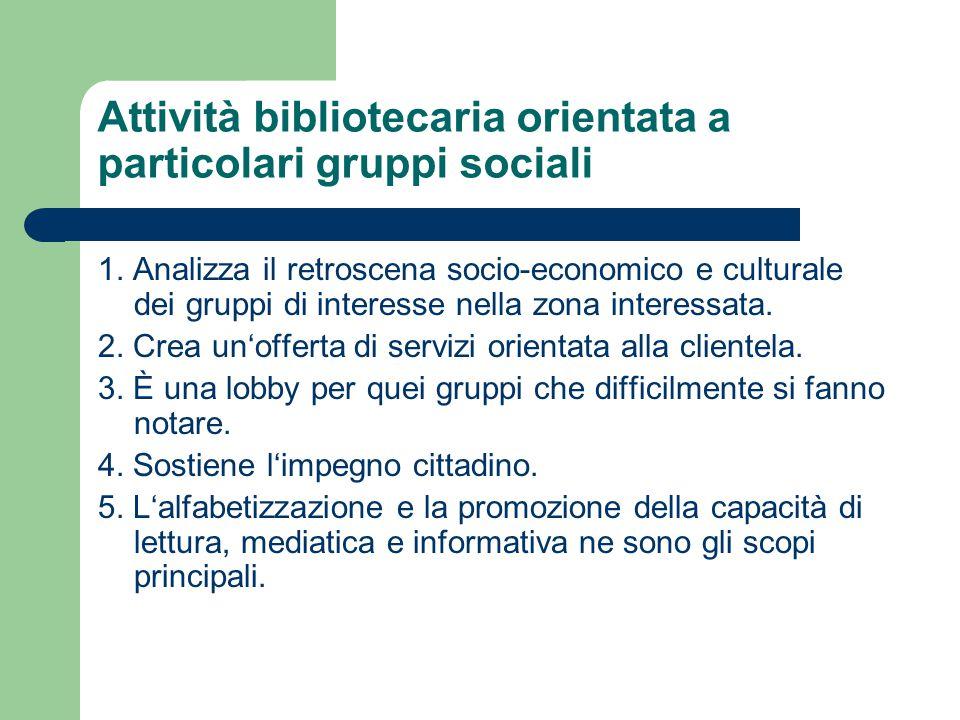 Attività bibliotecaria orientata a particolari gruppi sociali 1. Analizza il retroscena socio-economico e culturale dei gruppi di interesse nella zona