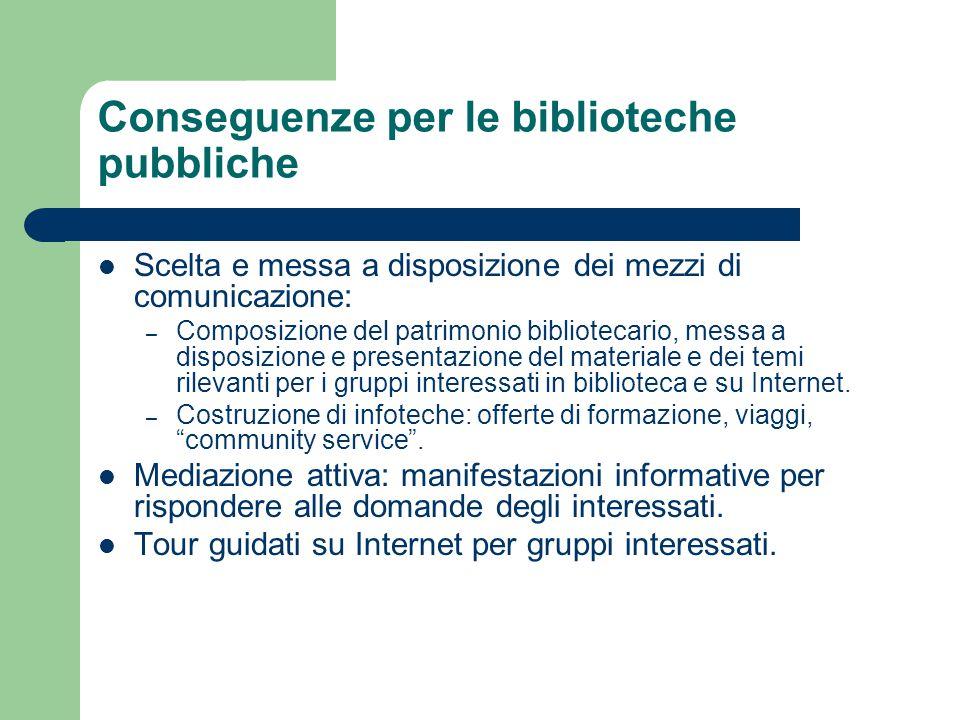 Conseguenze per le biblioteche pubbliche Scelta e messa a disposizione dei mezzi di comunicazione: – Composizione del patrimonio bibliotecario, messa