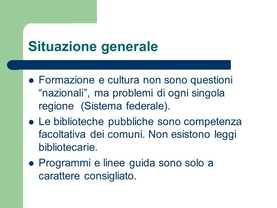 """Situazione generale Formazione e cultura non sono questioni """"nazionali"""", ma problemi di ogni singola regione (Sistema federale). Le biblioteche pubbli"""