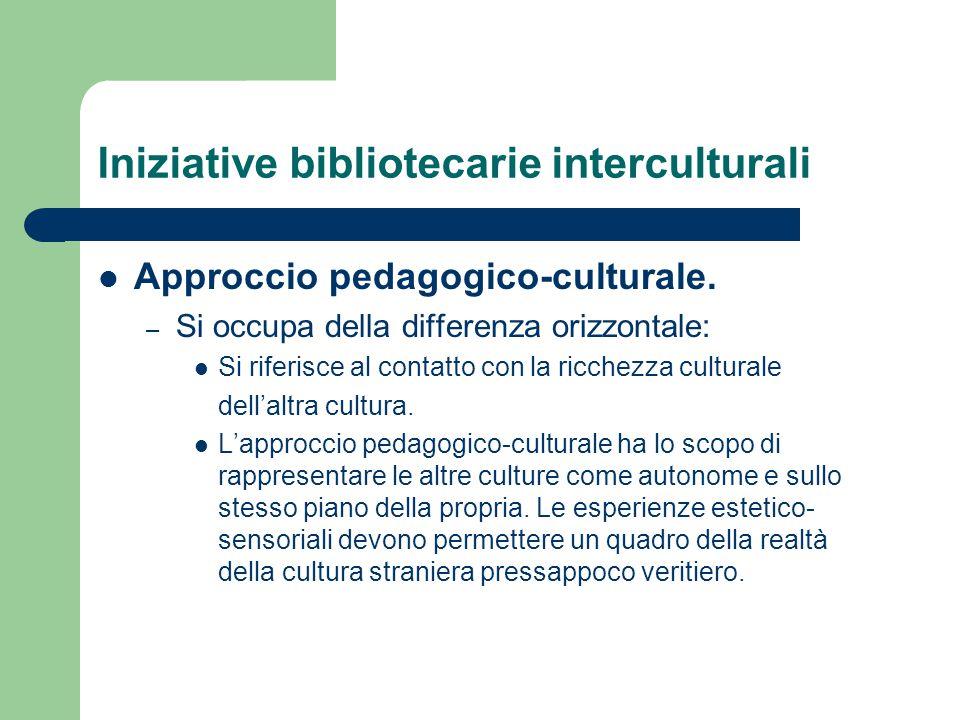 Iniziative bibliotecarie interculturali Approccio pedagogico-culturale. – Si occupa della differenza orizzontale: Si riferisce al contatto con la ricc