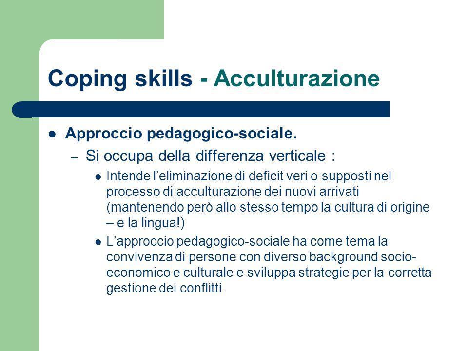 Coping skills - Acculturazione Approccio pedagogico-sociale. – Si occupa della differenza verticale : Intende l'eliminazione di deficit veri o suppost