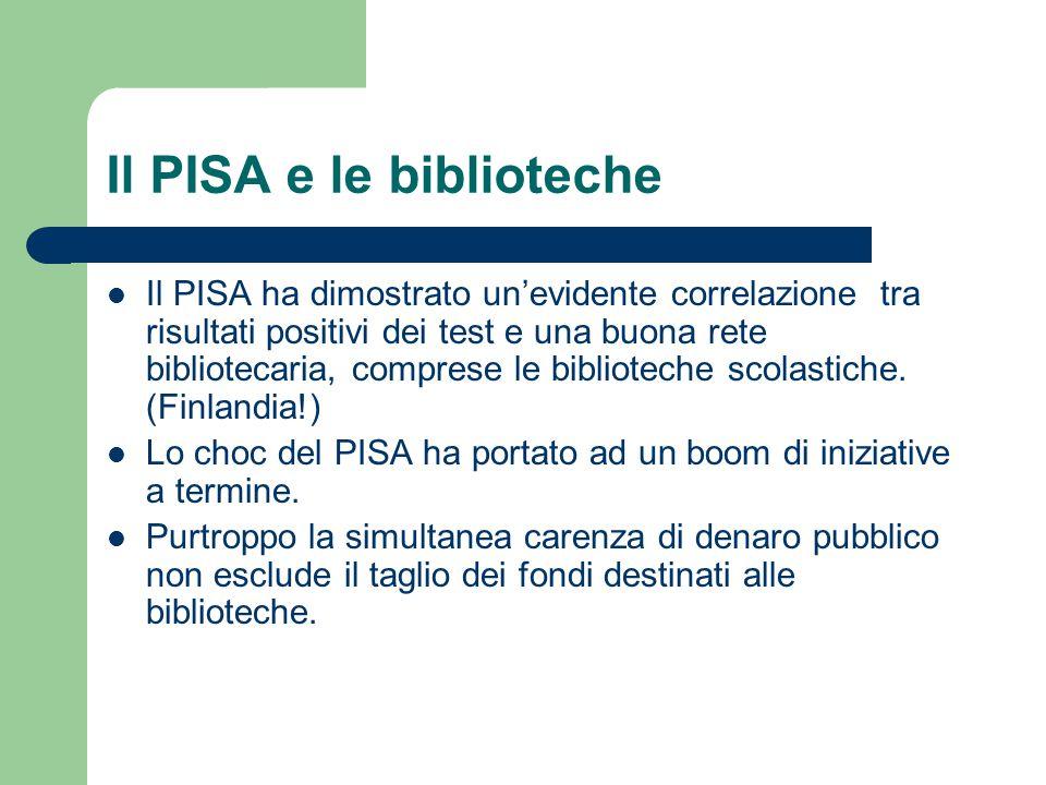 Il PISA e le biblioteche Il PISA ha dimostrato un'evidente correlazione tra risultati positivi dei test e una buona rete bibliotecaria, comprese le bi