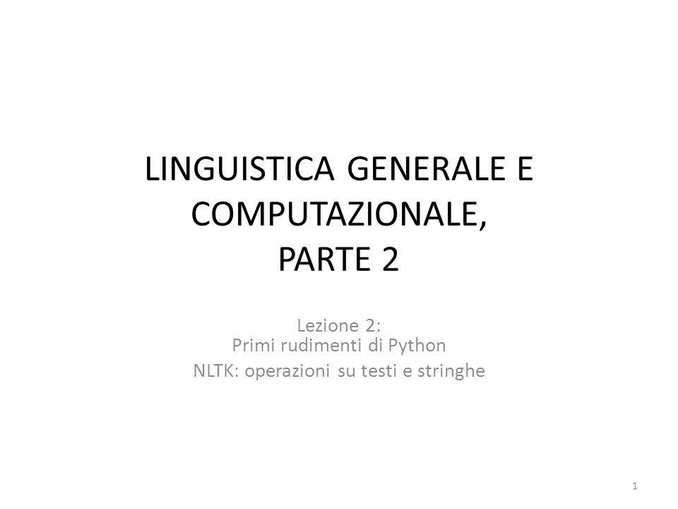 LINGUISTICA GENERALE E COMPUTAZIONALE, PARTE 2 Lezione 2: Primi rudimenti di Python NLTK: operazioni su testi e stringhe 1