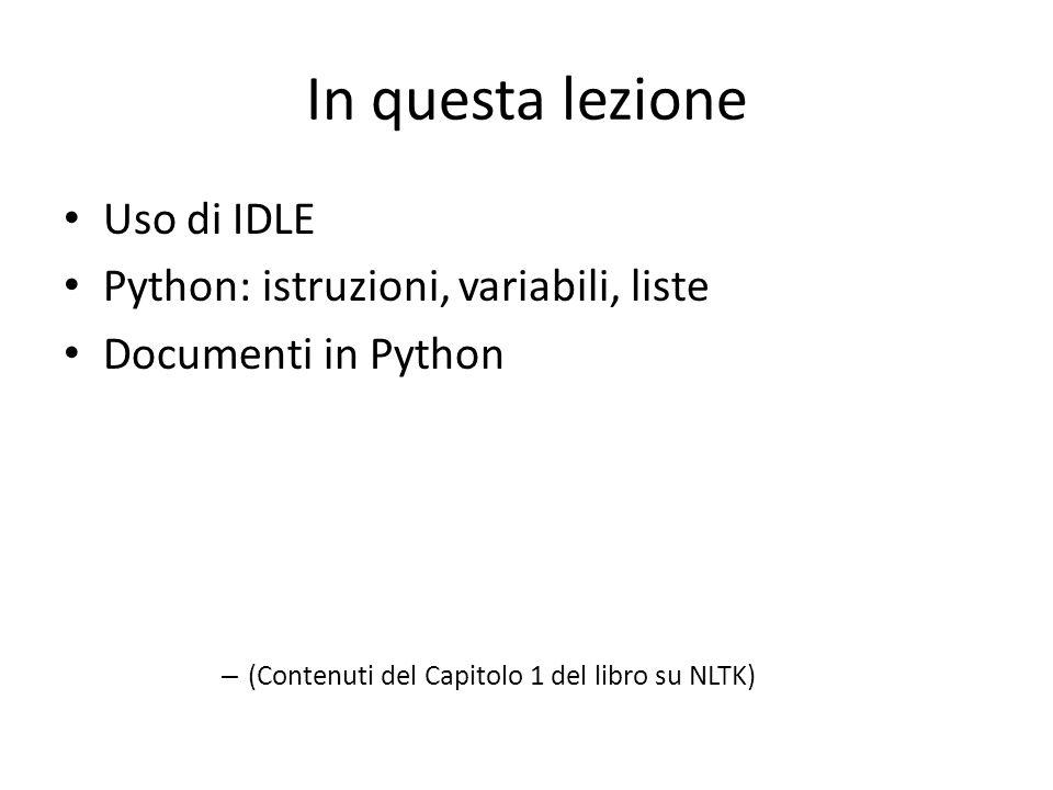 In questa lezione Uso di IDLE Python: istruzioni, variabili, liste Documenti in Python – (Contenuti del Capitolo 1 del libro su NLTK)