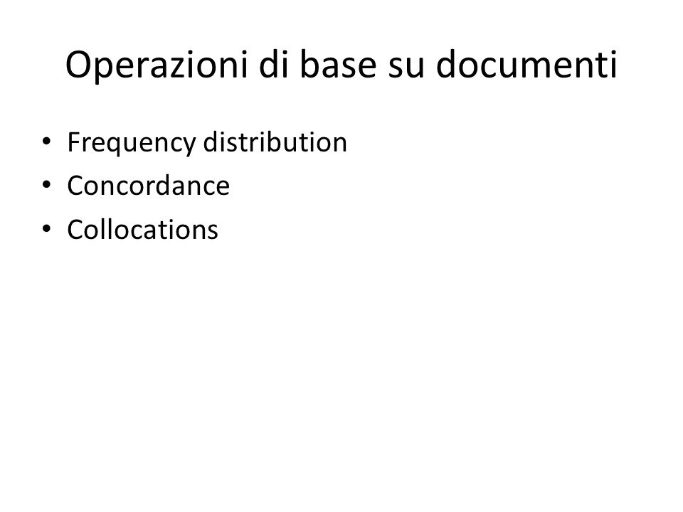 Operazioni di base su documenti Frequency distribution Concordance Collocations