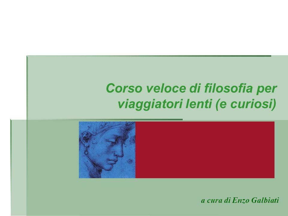 Corso veloce di filosofia per viaggiatori lenti (e curiosi) a cura di Enzo Galbiati per viaggiatori lenti (e curiosi)