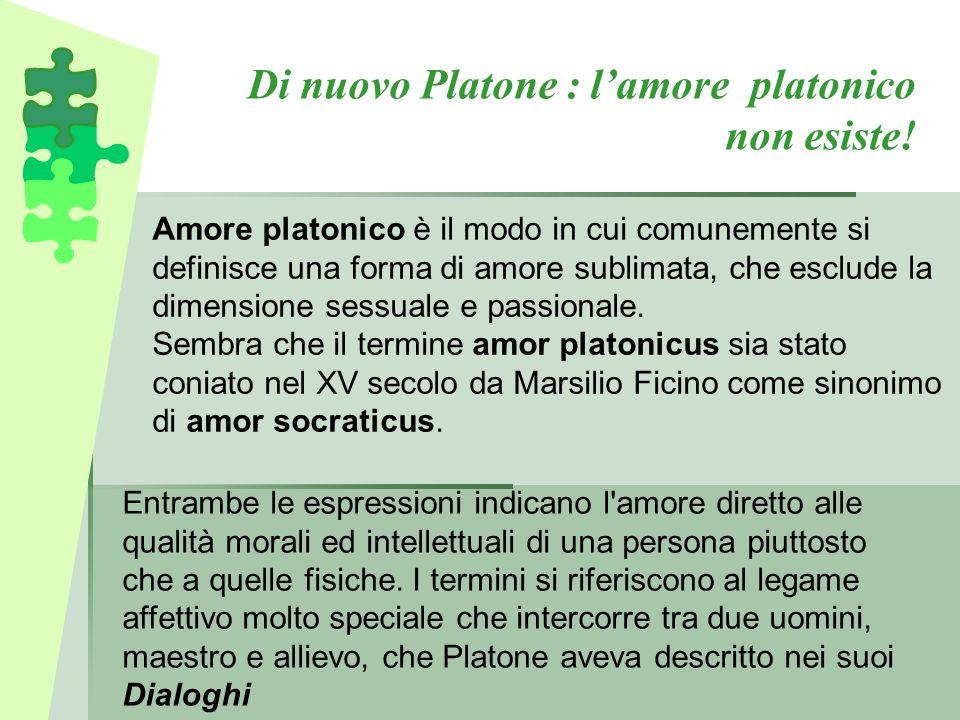 Di nuovo Platone : l'amore platonico non esiste! Entrambe le espressioni indicano l'amore diretto alle qualità morali ed intellettuali di una persona