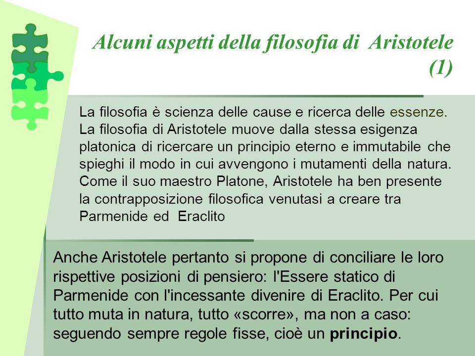 Alcuni aspetti della filosofia di Aristotele (1) La filosofia è scienza delle cause e ricerca delle essenze. La filosofia di Aristotele muove dalla st