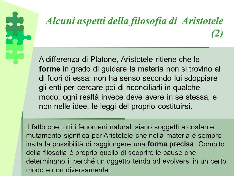 Alcuni aspetti della filosofia di Aristotele (2) A differenza di Platone, Aristotele ritiene che le forme in grado di guidare la materia non si trovin