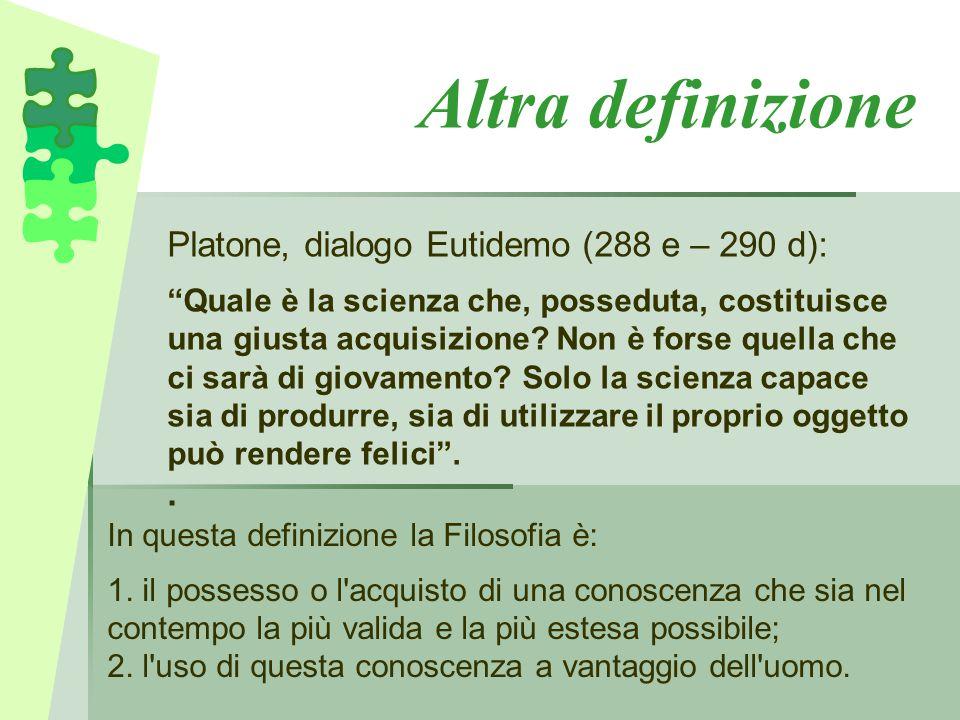 """Altra definizione Platone, dialogo Eutidemo (288 e – 290 d): """"Quale è la scienza che, posseduta, costituisce una giusta acquisizione? Non è forse quel"""