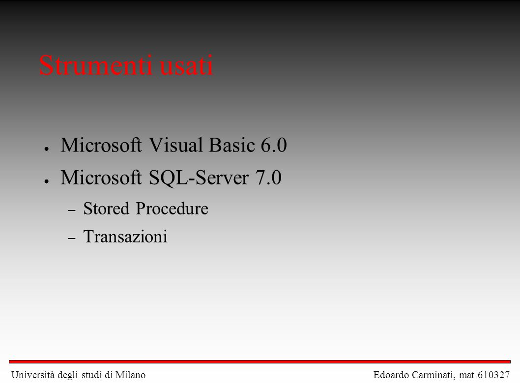 Strumenti usati ● Microsoft Visual Basic 6.0 ● Microsoft SQL-Server 7.0 – Stored Procedure – Transazioni Università degli studi di Milano Edoardo Carm