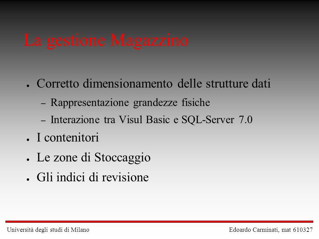 La gestione Magazzino ● Corretto dimensionamento delle strutture dati – Rappresentazione grandezze fisiche – Interazione tra Visul Basic e SQL-Server