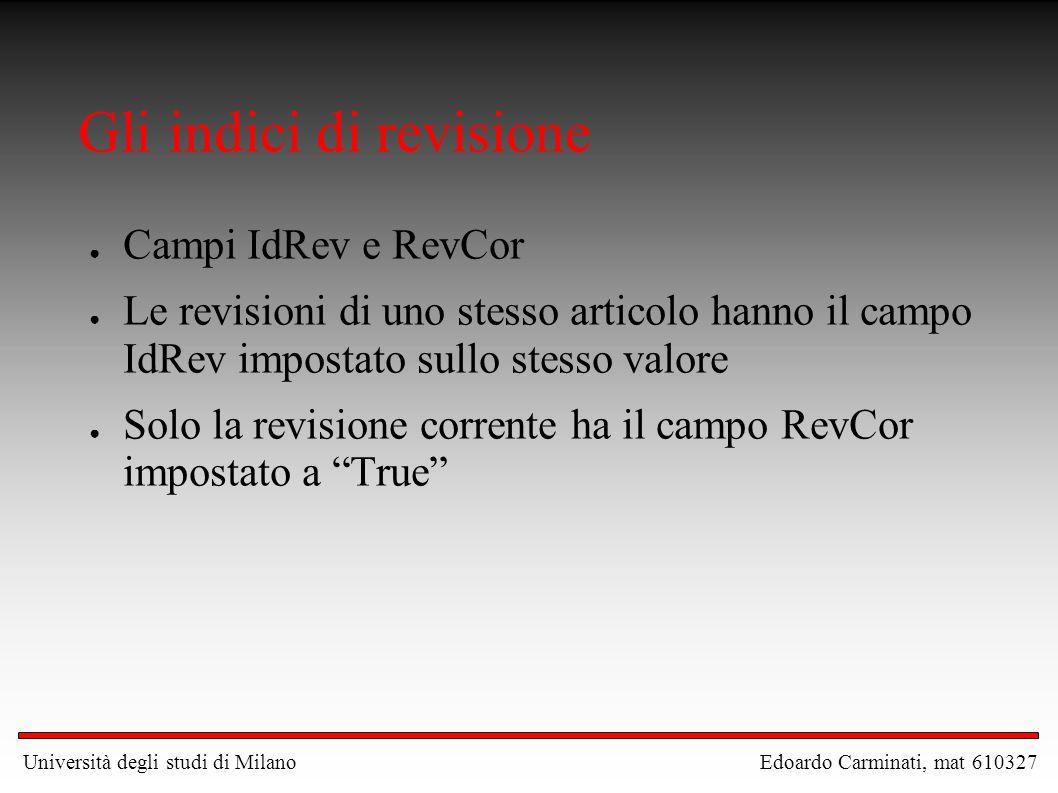 Gli indici di revisione ● Campi IdRev e RevCor ● Le revisioni di uno stesso articolo hanno il campo IdRev impostato sullo stesso valore ● Solo la revi