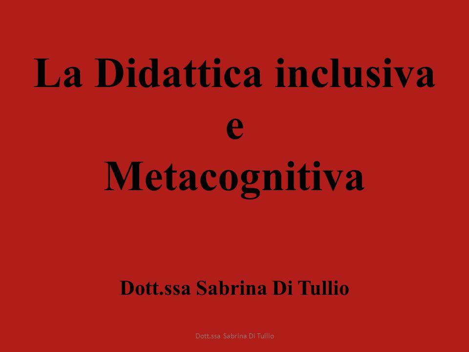 La Didattica inclusiva e Metacognitiva Dott.ssa Sabrina Di Tullio