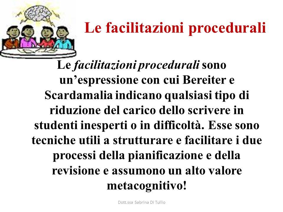 Le facilitazioni procedurali Le facilitazioni procedurali sono un'espressione con cui Bereiter e Scardamalia indicano qualsiasi tipo di riduzione del